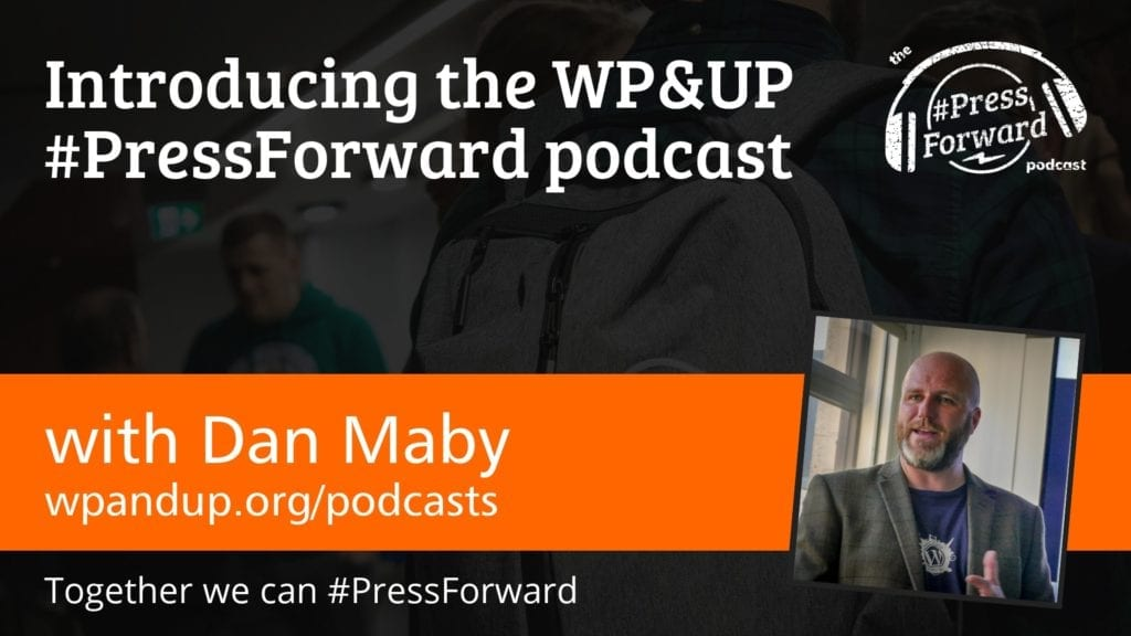 Introducing the WP&UP #PressForward Podcast #001