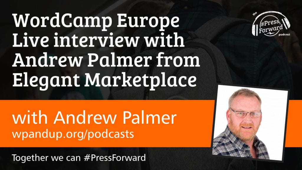 WordCamp Europe Live interview with Andrew Palmer from Elegant Marketplace - #011