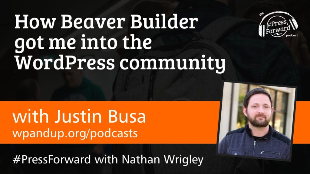 How Beaver Builder got me into the WordPress community - #025